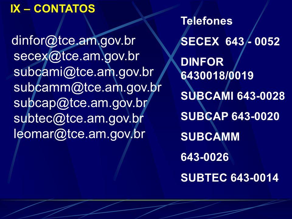 IX – CONTATOS dinfor@tce.am.gov.br secex@tce.am.gov.br subcami@tce.am.gov.br subcamm@tce.am.gov.br subcap@tce.am.gov.br subtec@tce.am.gov.br leomar@tc