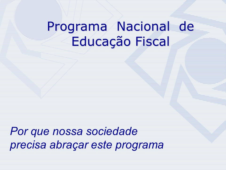 Programa Nacional de Educação Fiscal Superintendência da Receita Federal em Minas Gerais Programa Nacional de Educação Fiscal Por que nossa sociedade