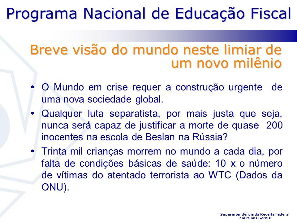 Programa Nacional de Educação Fiscal Superintendência da Receita Federal em Minas Gerais O Mundo em crise requer a construção urgente de uma nova sociedade global.