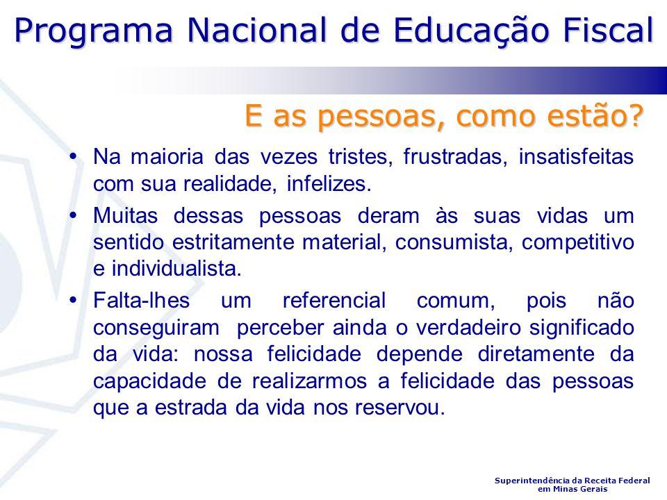 Programa Nacional de Educação Fiscal Superintendência da Receita Federal em Minas Gerais Na maioria das vezes tristes, frustradas, insatisfeitas com sua realidade, infelizes.