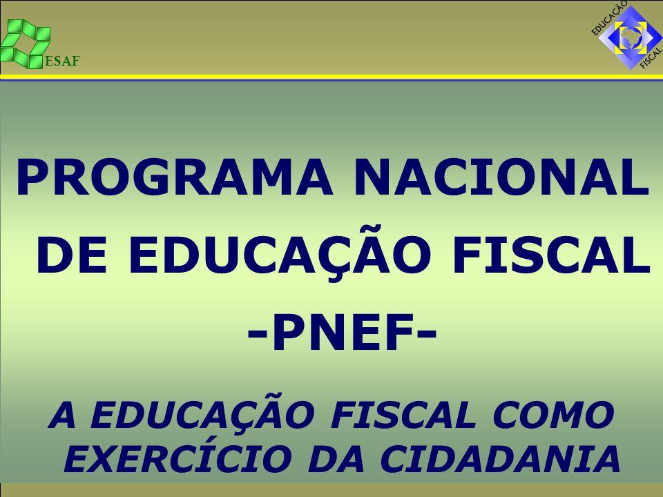 ESAF PROGRAMA NACIONAL DE EDUCAÇÃO FISCAL -PNEF- A EDUCAÇÃO FISCAL COMO EXERCÍCIO DA CIDADANIA
