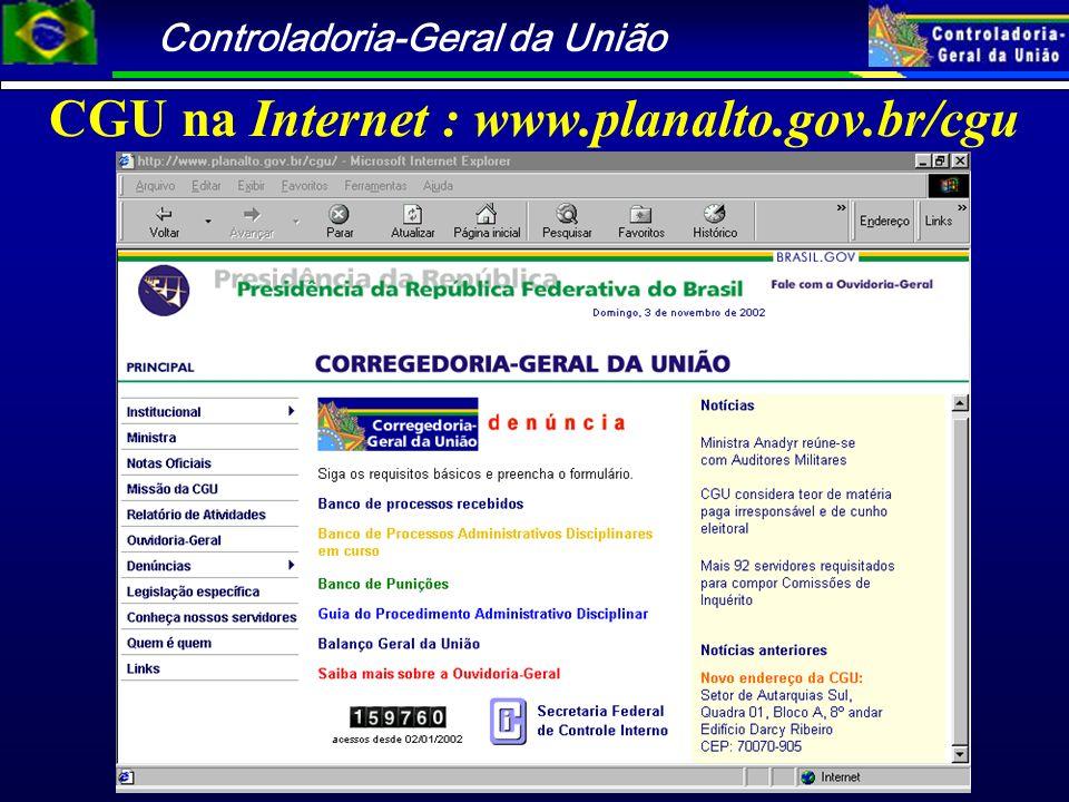 Controladoria-Geral da União CGU na Internet : www.planalto.gov.br/cgu