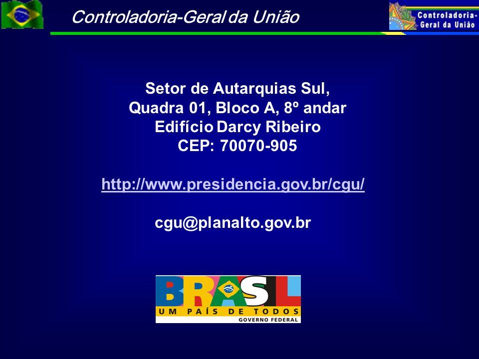 Controladoria-Geral da União Setor de Autarquias Sul, Quadra 01, Bloco A, 8º andar Edifício Darcy Ribeiro CEP: 70070-905 http://www.presidencia.gov.br/cgu/ cgu@planalto.gov.br