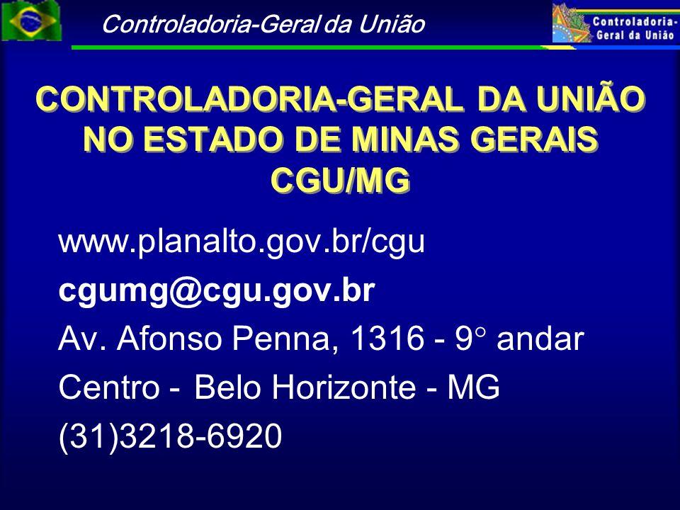 Controladoria-Geral da União CONTROLADORIA-GERAL DA UNIÃO NO ESTADO DE MINAS GERAIS CGU/MG www.planalto.gov.br/cgu cgumg@cgu.gov.br Av. Afonso Penna,