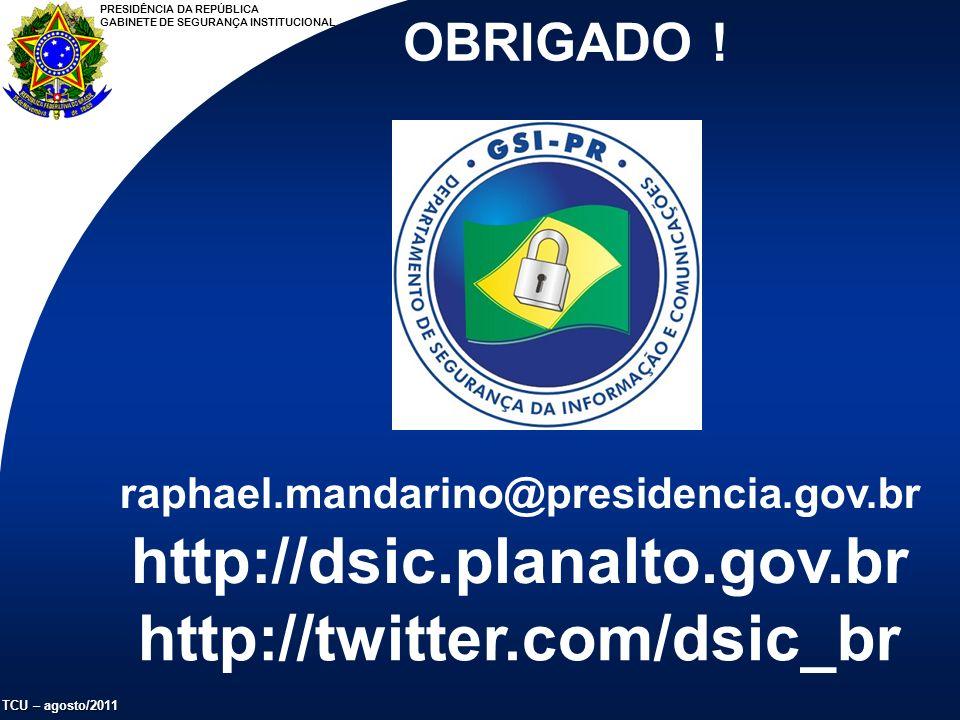 PRESIDÊNCIA DA REPÚBLICA GABINETE DE SEGURANÇA INSTITUCIONAL TCU – agosto/2011 OBRIGADO .