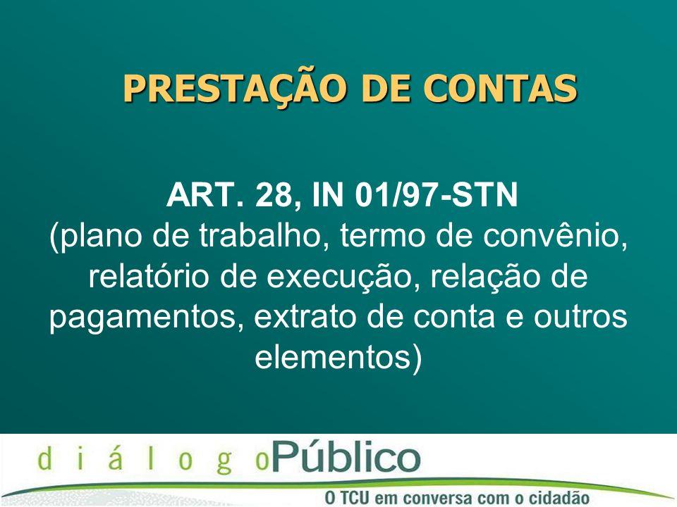 ART. 28, IN 01/97-STN (plano de trabalho, termo de convênio, relatório de execução, relação de pagamentos, extrato de conta e outros elementos) PRESTA
