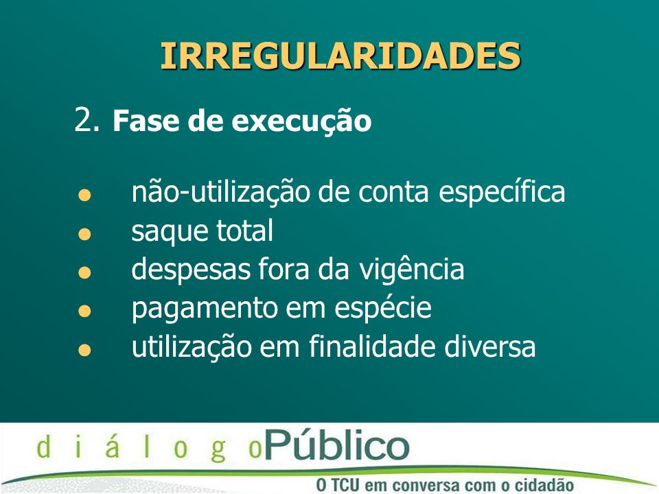 IRREGULARIDADES 2. Fase de execução não-utilização de conta específica saque total despesas fora da vigência pagamento em espécie utilização em finali