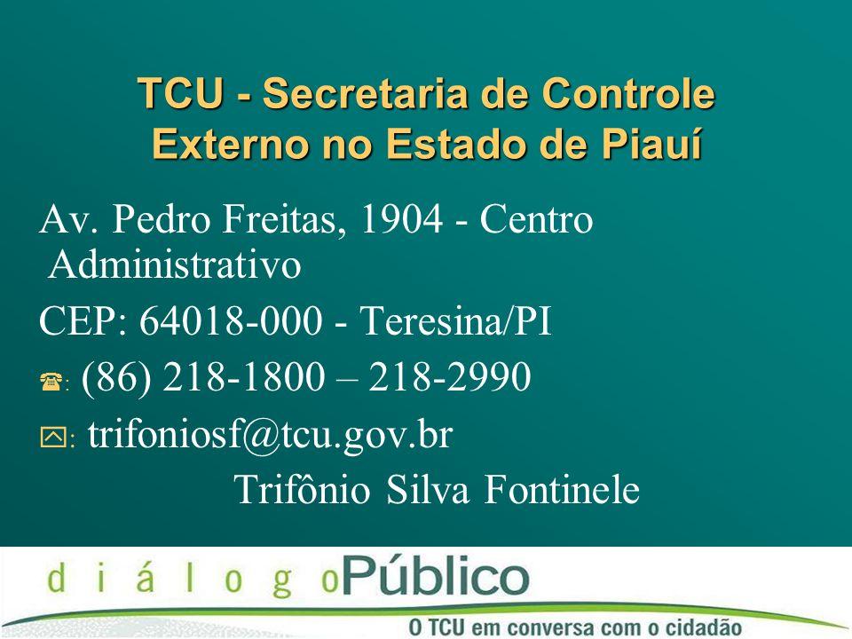 TCU - Secretaria de Controle Externo no Estado de Piauí Av. Pedro Freitas, 1904 - Centro Administrativo CEP: 64018-000 - Teresina/PI : (86) 218-1800 –