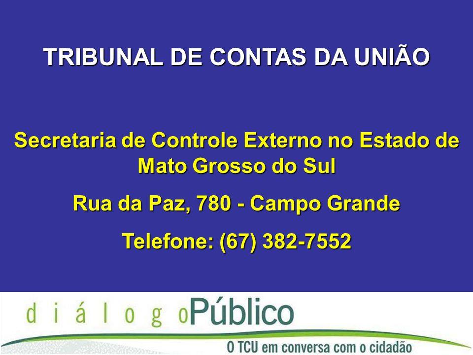 TRIBUNAL DE CONTAS DA UNIÃO Secretaria de Controle Externo no Estado de Mato Grosso do Sul Rua da Paz, 780 - Campo Grande Telefone: (67) 382-7552