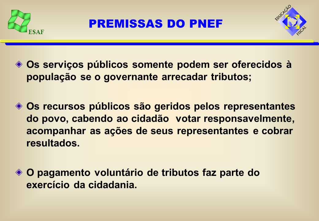ESAF É requisito da cidadania a participação individual na definição da política fiscal e na elaboração das leis para sua execução. A sociedade tem li