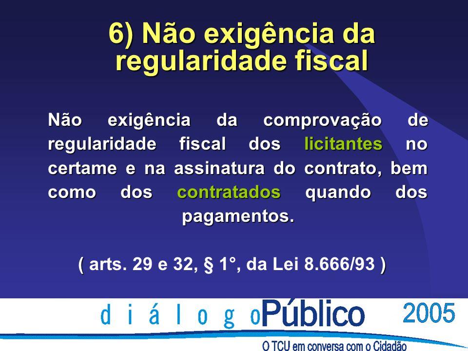 Não exigência da comprovação de regularidade fiscal dos licitantes no certame e na assinatura do contrato, bem como dos contratados quando dos pagamentos.