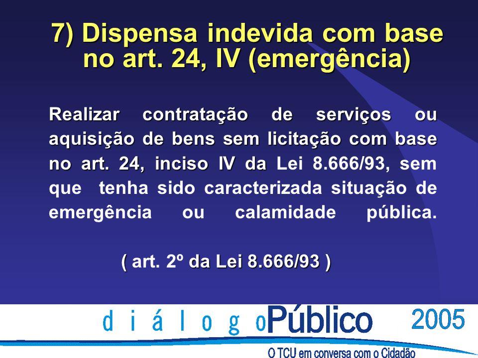 Realizar contratação de serviços ou aquisição de bens sem licitação com base no art.