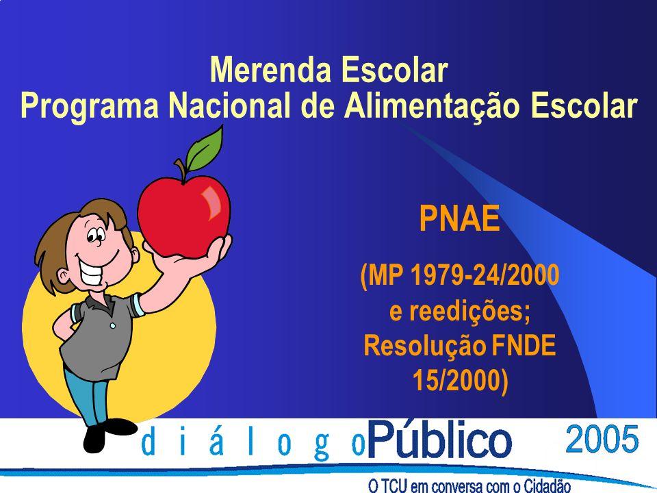 Merenda Escolar Programa Nacional de Alimentação Escolar PNAE (MP 1979-24/2000 e reedições; Resolução FNDE 15/2000)