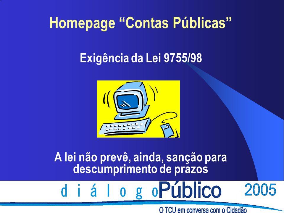 Homepage Contas Públicas Exigência da Lei 9755/98 A lei não prevê, ainda, sanção para descumprimento de prazos