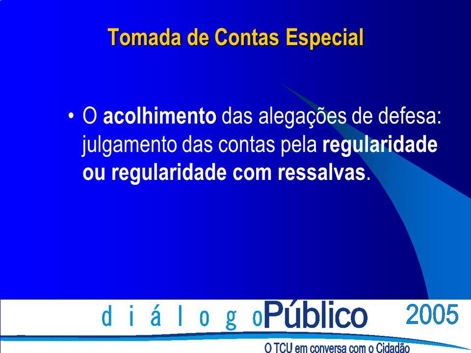 Tomada de Contas Especial O acolhimento das alegações de defesa: julgamento das contas pela regularidade ou regularidade com ressalvas.