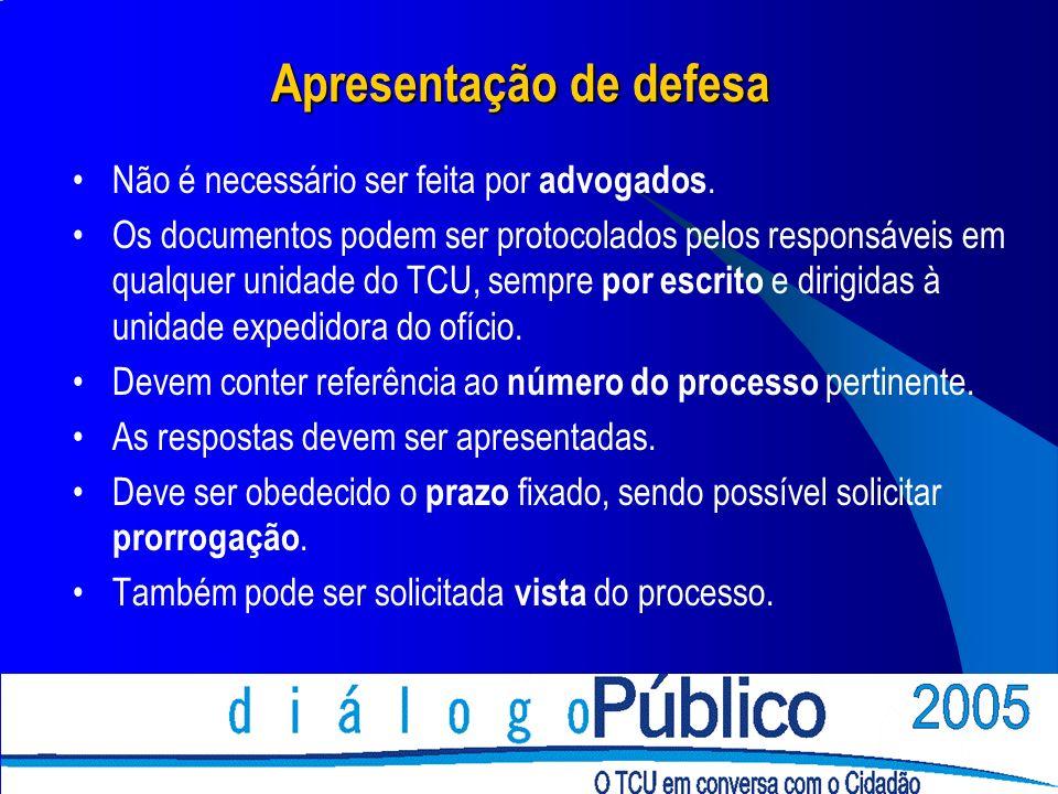 Apresentação de defesa Não é necessário ser feita por advogados. Os documentos podem ser protocolados pelos responsáveis em qualquer unidade do TCU, s