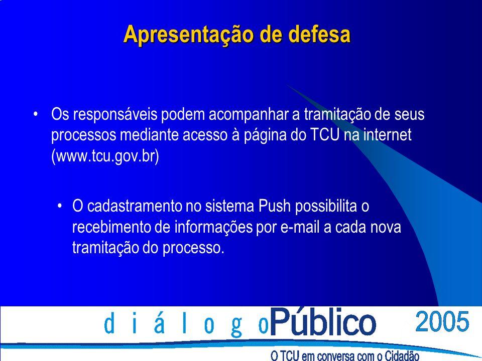Apresentação de defesa Os responsáveis podem acompanhar a tramitação de seus processos mediante acesso à página do TCU na internet (www.tcu.gov.br) O