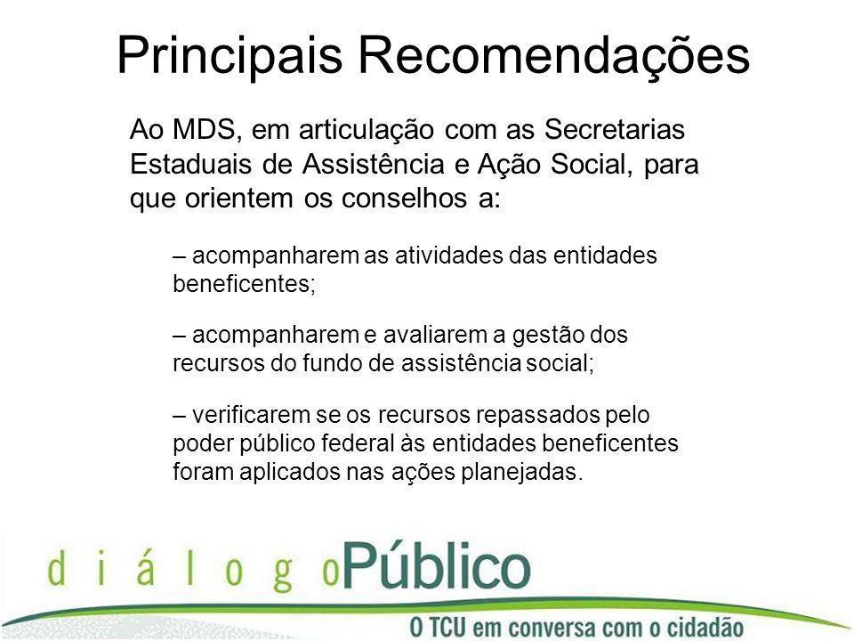 Principais Recomendações Ao MDS, em articulação com as Secretarias Estaduais de Assistência e Ação Social, para que orientem os conselhos a: – acompan