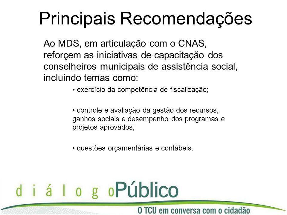 Principais Recomendações Ao MDS, em articulação com o CNAS, reforçem as iniciativas de capacitação dos conselheiros municipais de assistência social,
