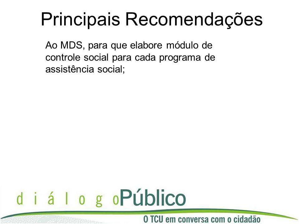 Principais Recomendações Ao MDS, para que elabore módulo de controle social para cada programa de assistência social;
