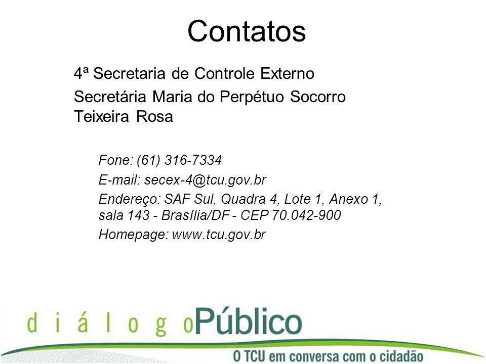 Contatos 4ª Secretaria de Controle Externo Secretária Maria do Perpétuo Socorro Teixeira Rosa Fone: (61) 316-7334 E-mail: secex-4@tcu.gov.br Endereço: