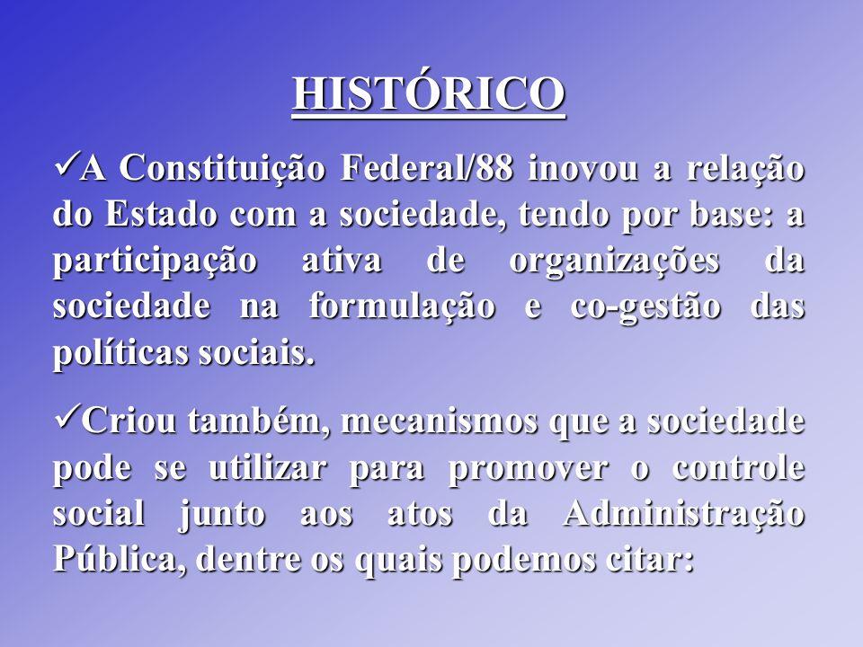 HISTÓRICO A Constituição Federal/88 inovou a relação do Estado com a sociedade, tendo por base: a participação ativa de organizações da sociedade na f