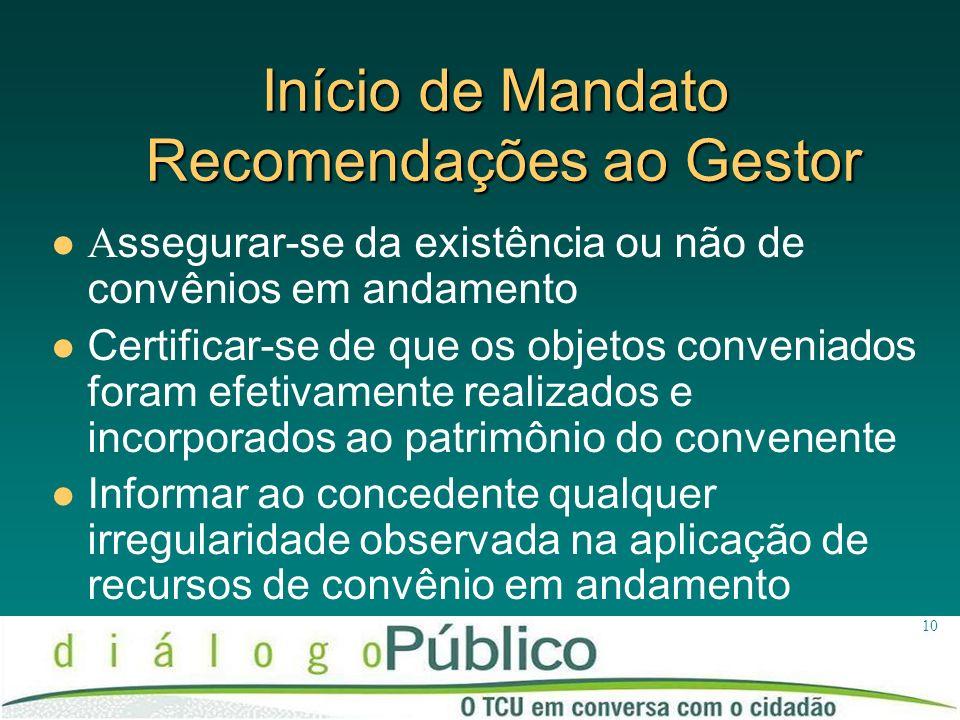 10 Início de Mandato Recomendações ao Gestor A ssegurar-se da existência ou não de convênios em andamento Certificar-se de que os objetos conveniados