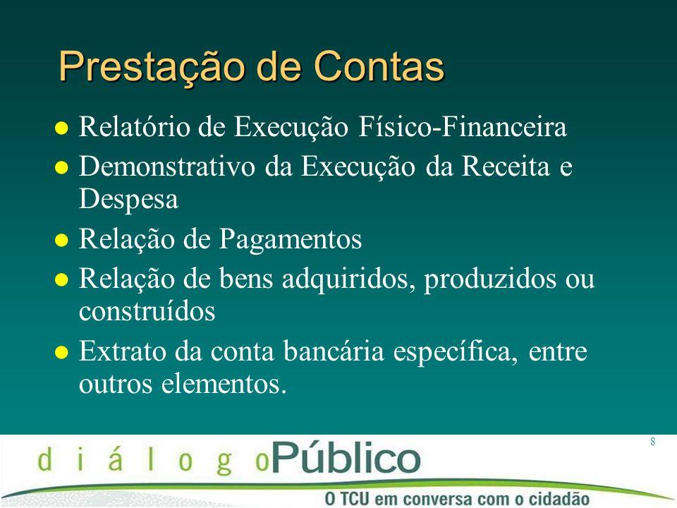 8 Prestação de Contas Relatório de Execução Físico-Financeira Demonstrativo da Execução da Receita e Despesa Relação de Pagamentos Relação de bens adq