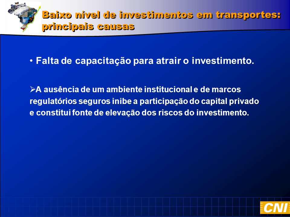 A ausência de um ambiente institucional e de marcos regulatórios seguros inibe a participação do capital privado e constitui fonte de elevação dos riscos do investimento.