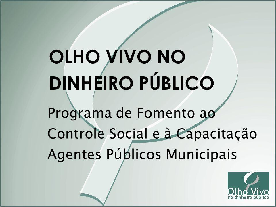 Programa de Fomento ao Controle Social e à Capacitação Agentes Públicos Municipais OLHO VIVO NO DINHEIRO PÚBLICO