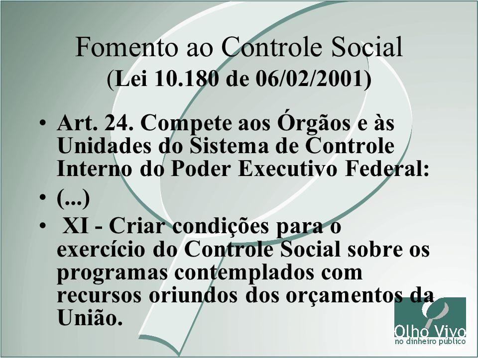 Fomento ao Controle Social (Lei 10.180 de 06/02/2001) Art. 24. Compete aos Órgãos e às Unidades do Sistema de Controle Interno do Poder Executivo Fede