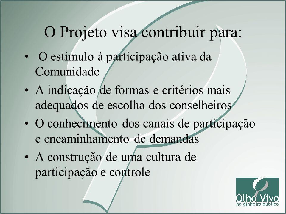 O Projeto visa contribuir para: O estímulo à participação ativa da Comunidade A indicação de formas e critérios mais adequados de escolha dos conselhe