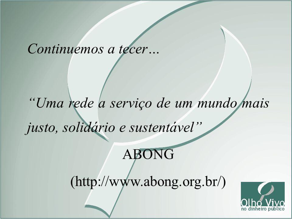 Continuemos a tecer… Uma rede a serviço de um mundo mais justo, solidário e sustentável ABONG (http://www.abong.org.br/)