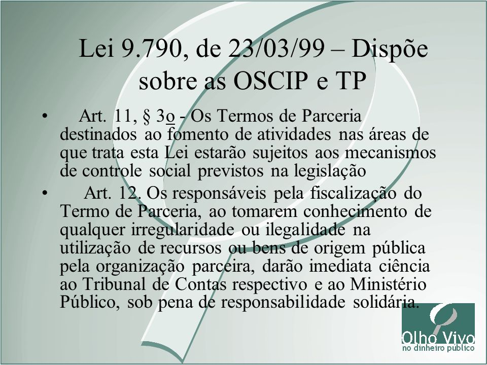 Lei 9.790, de 23/03/99 – Dispõe sobre as OSCIP e TP Art. 11, § 3o - Os Termos de Parceria destinados ao fomento de atividades nas áreas de que trata e