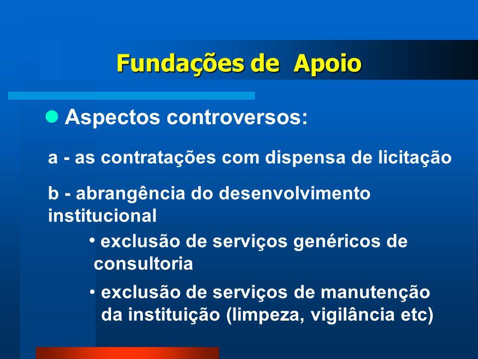 exclusão de serviços de manutenção da instituição (limpeza, vigilância etc) Fundações de Apoio Aspectos controversos: a - as contratações com dispensa