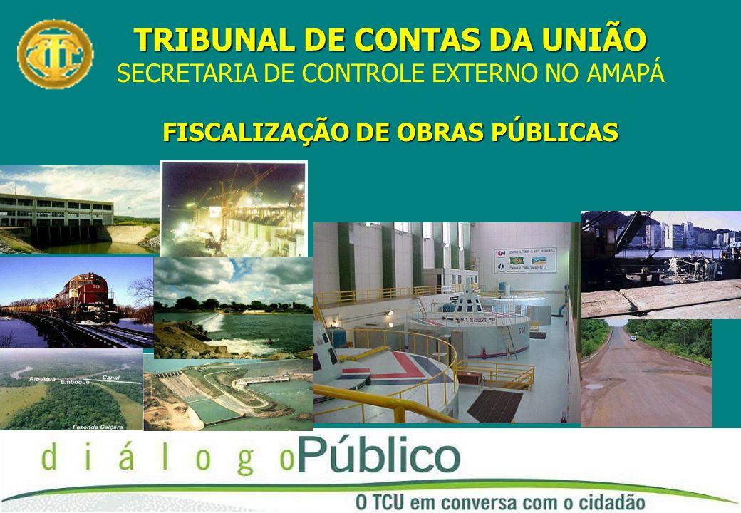 TRIBUNAL DE CONTAS DA UNIÃO SECRETARIA DE CONTROLE EXTERNO NO AMAPÁ FISCALIZAÇÃO DE OBRAS PÚBLICAS