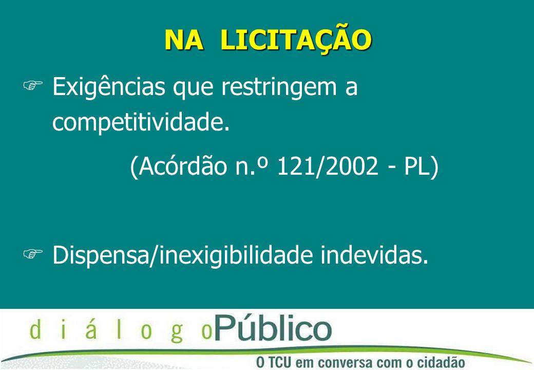 NA LICITAÇÃO FExigências que restringem a competitividade. (Acórdão n.º 121/2002 - PL) FDispensa/inexigibilidade indevidas.