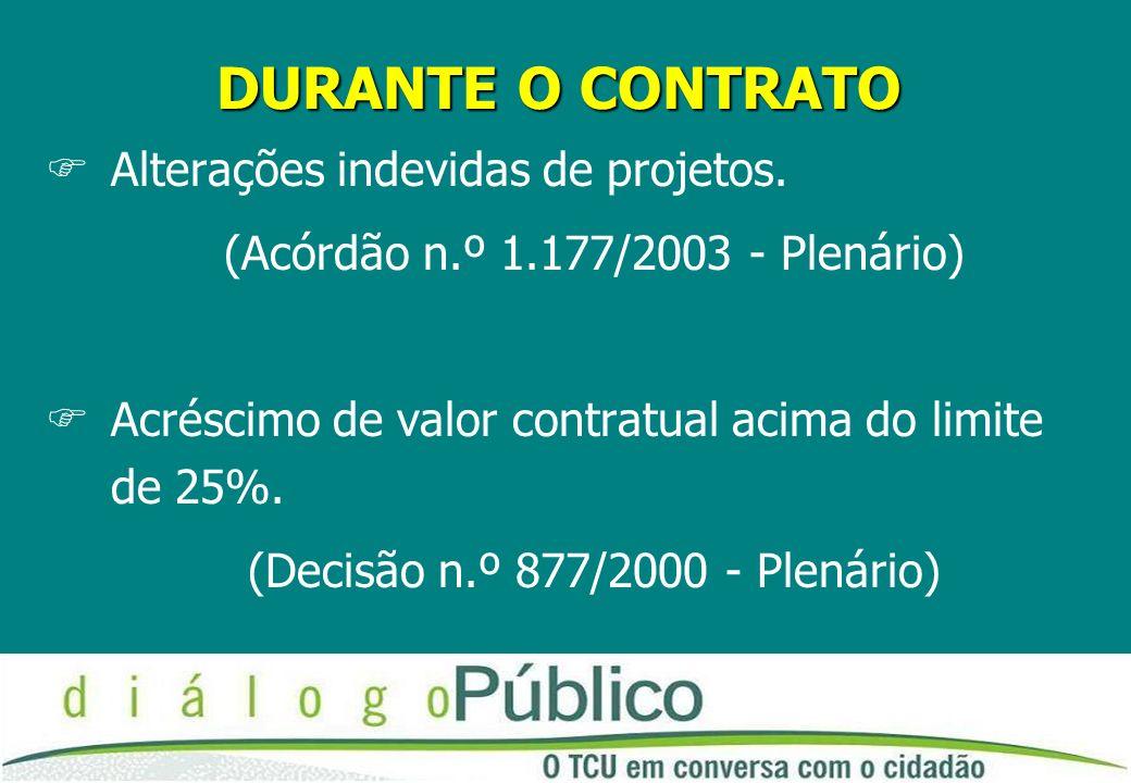 DURANTE O CONTRATO FAlterações indevidas de projetos. (Acórdão n.º 1.177/2003 - Plenário) FAcréscimo de valor contratual acima do limite de 25%. (Deci