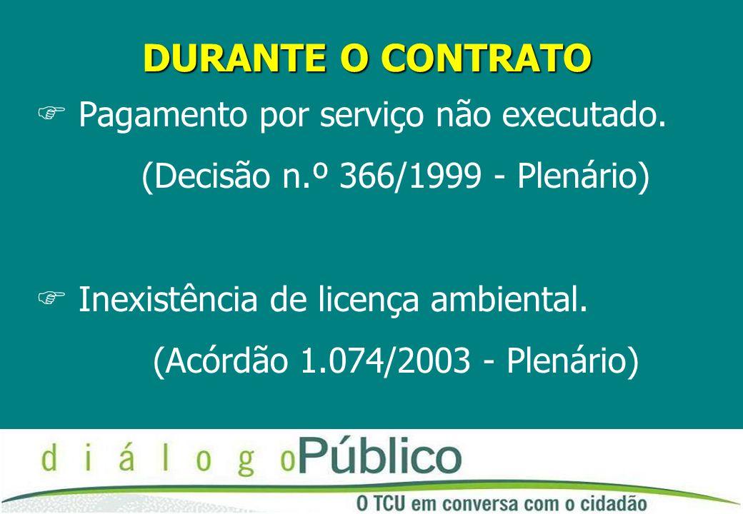 DURANTE O CONTRATO FPagamento por serviço não executado. (Decisão n.º 366/1999 - Plenário) FInexistência de licença ambiental. (Acórdão 1.074/2003 - P