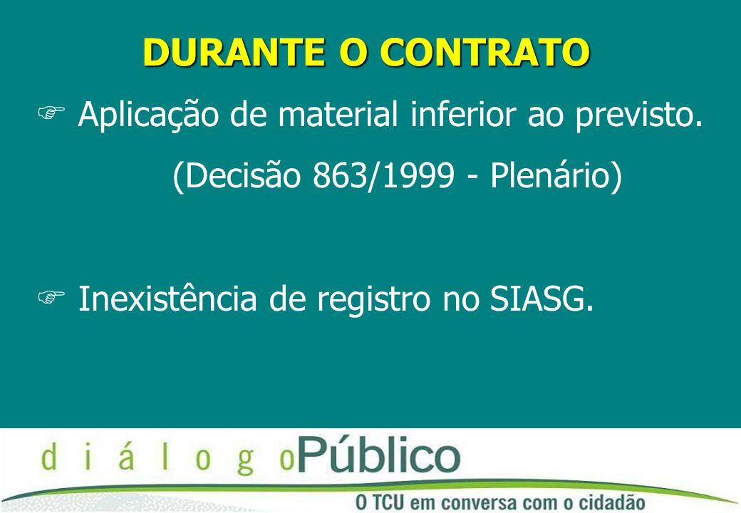 DURANTE O CONTRATO FAplicação de material inferior ao previsto. (Decisão 863/1999 - Plenário) FInexistência de registro no SIASG.