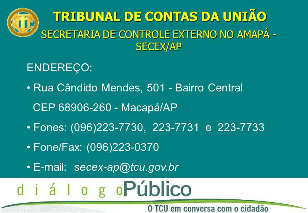 SECRETARIA DE CONTROLE EXTERNO NO AMAPÁ - SECEX/AP C TRIBUNAL DE CONTAS DA UNIÃO ENDEREÇO: Rua Cândido Mendes, 501 - Bairro Central CEP 68906-260 - Ma