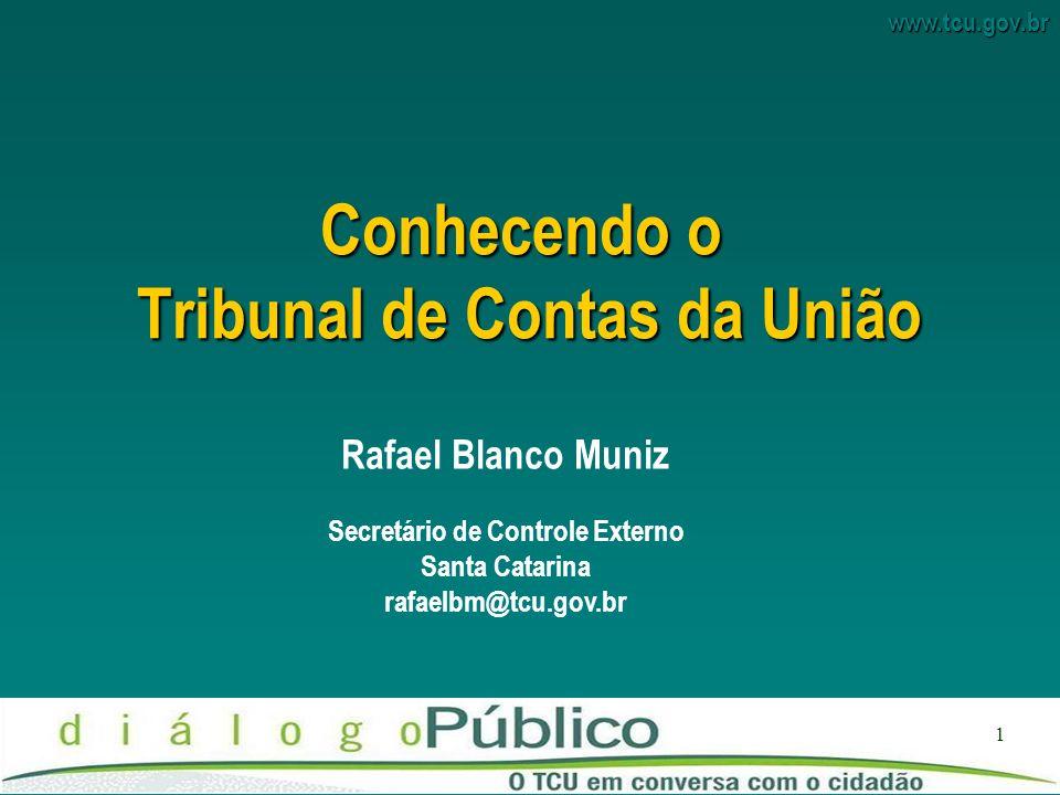 www.tcu.gov.br 1 Conhecendo o Tribunal de Contas da União Rafael Blanco Muniz Secretário de Controle Externo Santa Catarina rafaelbm@tcu.gov.br