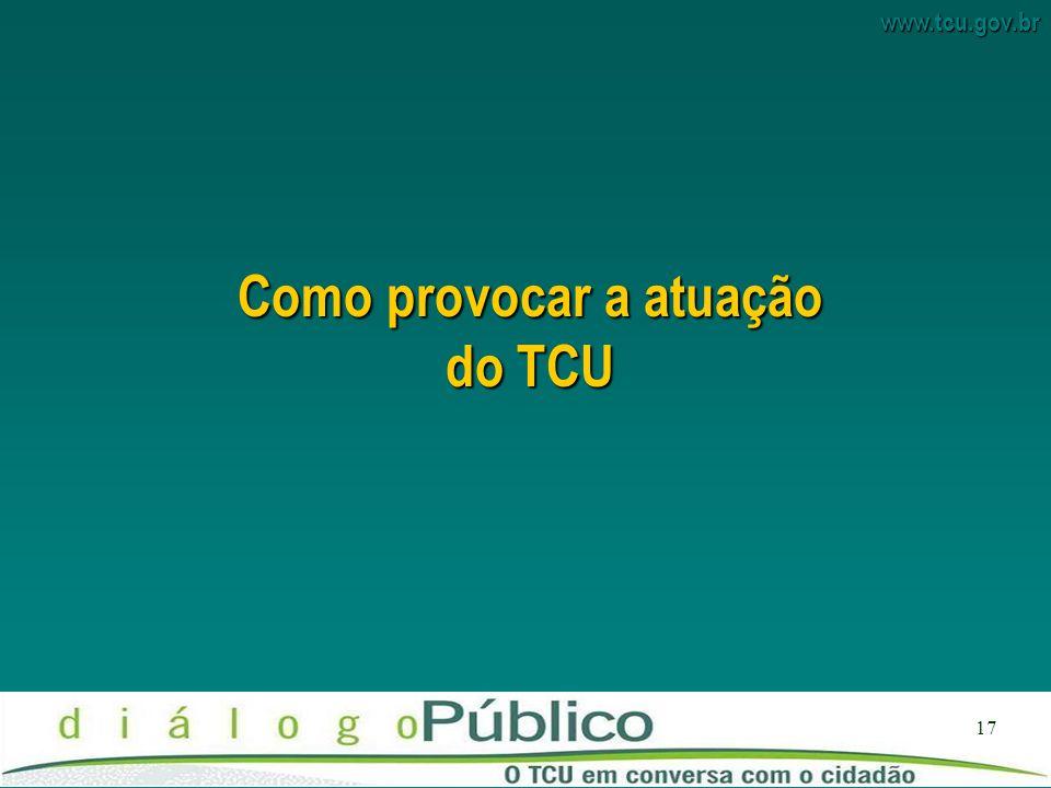 www.tcu.gov.br 17 Como provocar a atuação do TCU