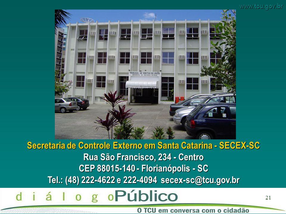www.tcu.gov.br 21 Secretaria de Controle Externo em Santa Catarina - SECEX-SC Rua São Francisco, 234 - Centro CEP 88015-140 - Florianópolis - SC Tel.: (48) 222-4622 e 222-4094 secex-sc@tcu.gov.br