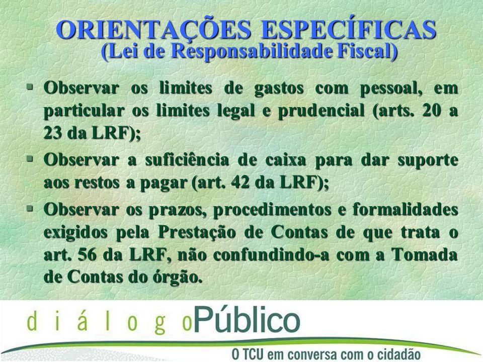 ORIENTAÇÕES ESPECÍFICAS (Lei de Responsabilidade Fiscal) §Observar os limites de gastos com pessoal, em particular os limites legal e prudencial (arts.