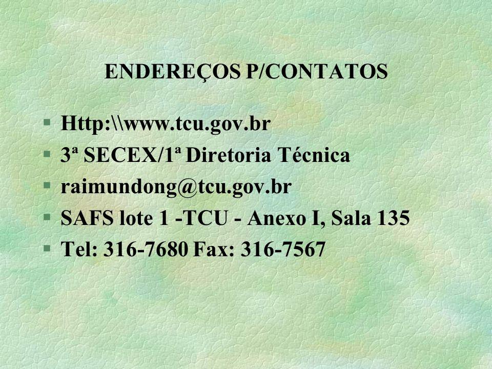 ENDEREÇOS P/CONTATOS §Http:\\www.tcu.gov.br §3ª SECEX/1ª Diretoria Técnica §raimundong@tcu.gov.br §SAFS lote 1 -TCU - Anexo I, Sala 135 §Tel: 316-7680 Fax: 316-7567