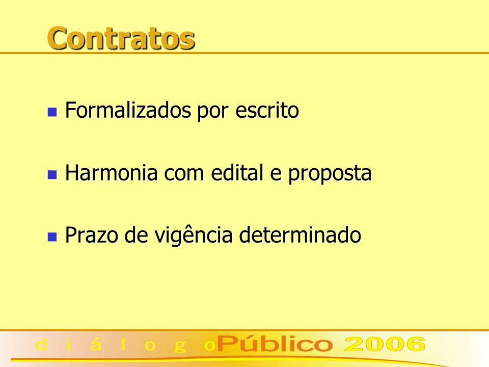 Contratos Formalizados por escrito Formalizados por escrito Harmonia com edital e proposta Harmonia com edital e proposta Prazo de vigência determinado Prazo de vigência determinado