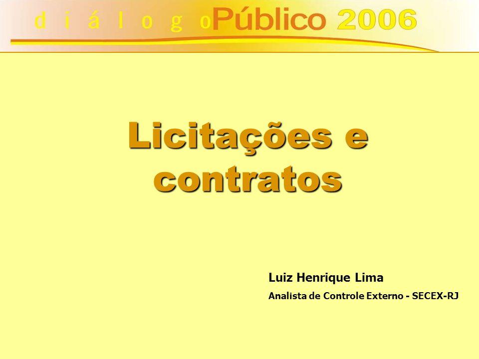 Licitações e contratos Luiz Henrique Lima Analista de Controle Externo - SECEX-RJ