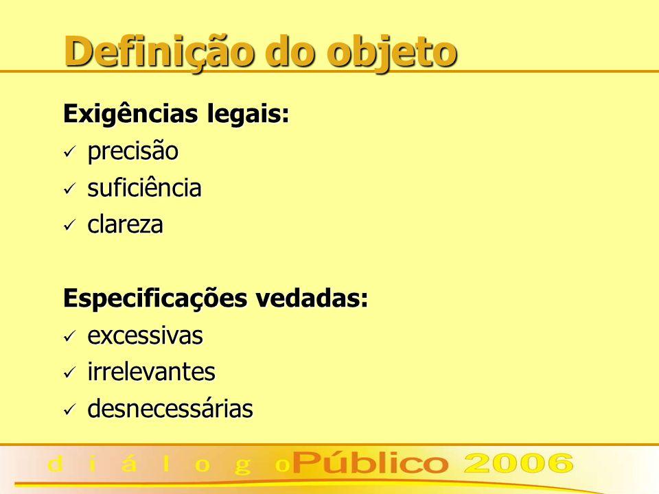 Definição do objeto Exigências legais: precisão precisão suficiência suficiência clareza clareza Especificações vedadas: excessivas excessivas irrelev