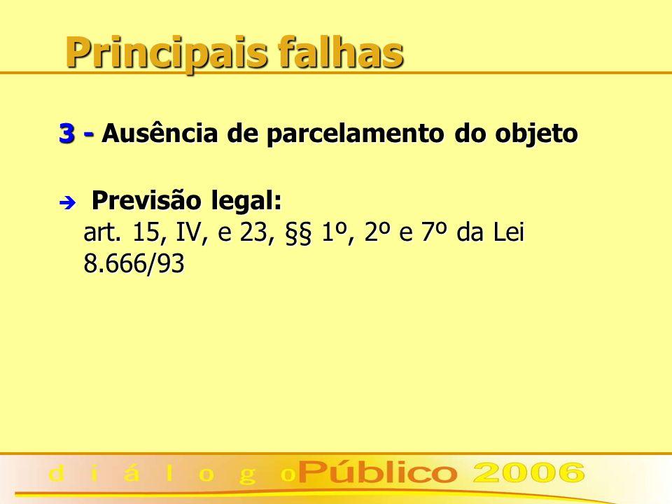 Principais falhas 3 - Ausência de parcelamento do objeto è Previsão legal: art. 15, IV, e 23, §§ 1º, 2º e 7º da Lei 8.666/93